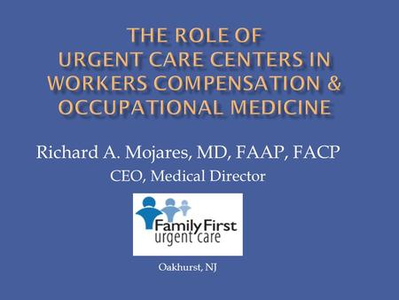 Richard A. Mojares, MD, FAAP, FACP CEO, Medical Director Oakhurst, NJ.