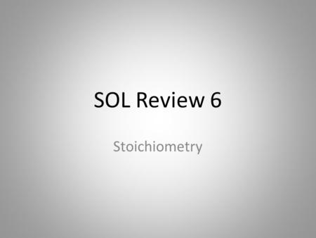 SOL Review 6 Stoichiometry. Consider: 4NH 3 + 5O 2  6H 2 O + 4NO Many conversion factors exist: 4 NH 3 6 H 2 04NO 5O 2 (and others) 5 O 2 4 NO4 NH 3.