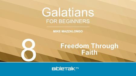 MIKE MAZZALONGO FOR BEGINNERS Galatians Freedom Through Faith 8.