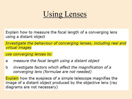 Using Lenses. Aims Be able to describe the behavior of light as it passes through a convex lens. Know how to measure the focal length of a convex lens.