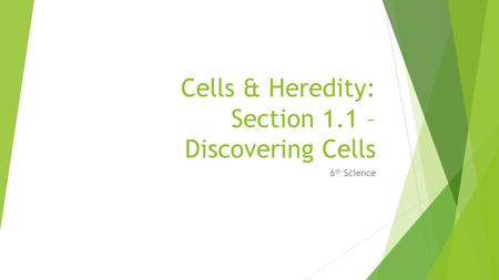 Cells & Heredity: Section 1.1 – Discovering Cells 6 th Science.
