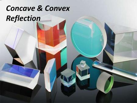 Concave & Convex Reflection. What is Concave/vex Concave refers to a surface that is indented Convex refers to a surface that is bowed out You can have.