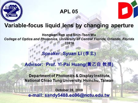 1 Advanced Display Optics Lab Syuan Li APL 05 Variable-focus liquid lens by changing aperture Hongwen Ren and Shin-Tson Wu College of Optics and Photonics,