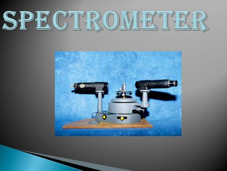 spectrometers : Spectrometers are instruments used to identify, measure, and analyze specific wavelengths of substances along a spectrum that is,