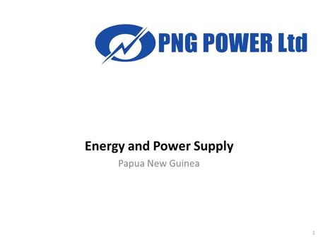 Energy and Power Supply Papua New Guinea 1. PNG Power Limited PNG Power Ltd  is a State owned Corporation with the Government's ownership interest held.