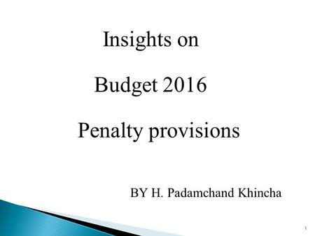 Insights on Budget 2016 Penalty provisions BY H. Padamchand Khincha 1.