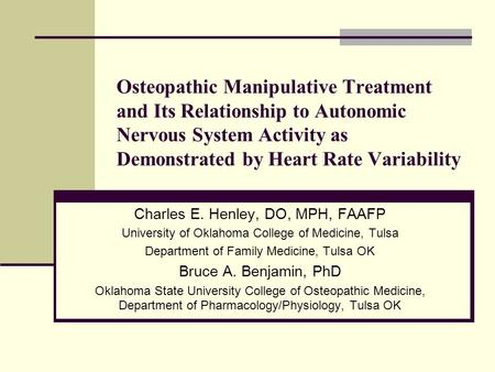 Osteopathic Manipulative Treatment and Its Relationship to Autonomic Nervous System Activity as Demonstrated by Heart Rate Variability Charles E. Henley,