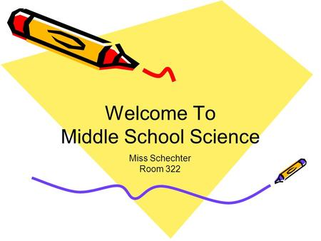 Welcome To Middle School Science Miss Schechter Room 322.