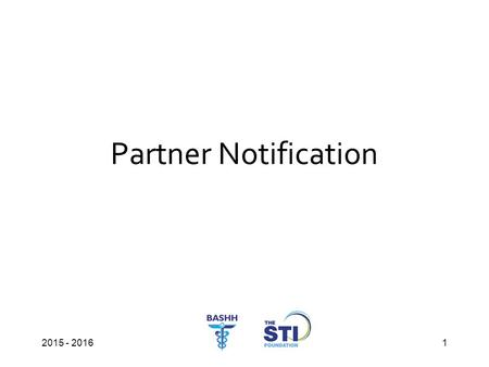 Partner Notification 2015 - 20161. 2 Learning Outcomes At the end of this session you should be able to: Describe the aims of partner notification (PN)