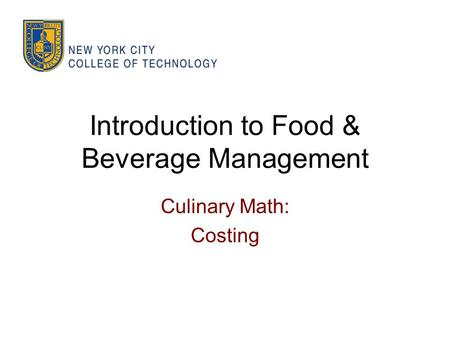 Introduction to Food & Beverage Management Culinary Math: Costing.