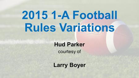 2015 1-A Football Rules Variations Hud Parker courtesy of Larry Boyer.