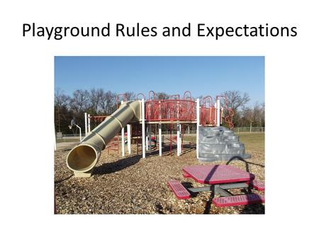 Playground Rules and Expectations. General Rules  Value Self, Value Others and Value Learning  No Bullying (Hitting, Kicking, Teasing, Name Calling)