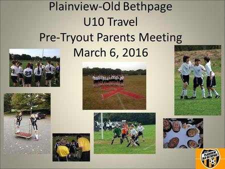Plainview-Old Bethpage U10 Travel Pre-Tryout Parents Meeting March 6, 2016.
