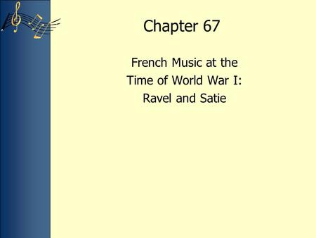 Chapter 67 French Music at the Time of World War I: Ravel and Satie.