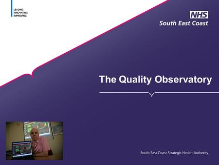 The Quality Observatory. What High Quality Care for All said: We will ask each SHA to establish a formal Quality Observatory, building on existing analytical.