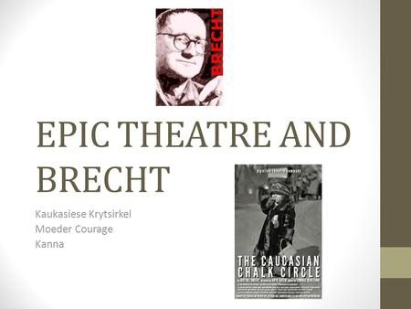 EPIC THEATRE AND BRECHT Kaukasiese Krytsirkel Moeder Courage Kanna.