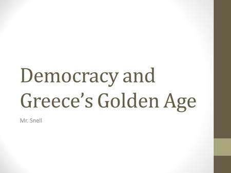 Democracy and Greece's Golden Age Mr. Snell. Athens Golden Age – the 50 years Athens experienced a growth in intellectual and artistic learning. Drama,