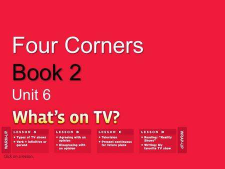 Four Corners Book 2 Unit 6 WARM-UP WRAP-UP Click on a lesson.