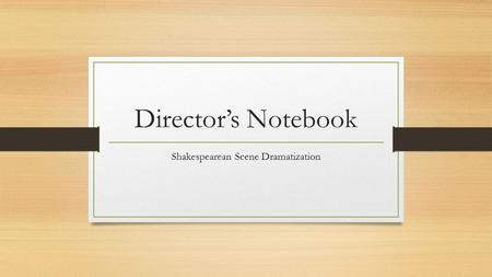 Director's Notebook Shakespearean Scene Dramatization.