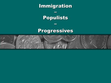 Immigration – Populists – Progressives. Your Turn What does gilded mean? Why does the term apply to the late 1800s, early 1900s?