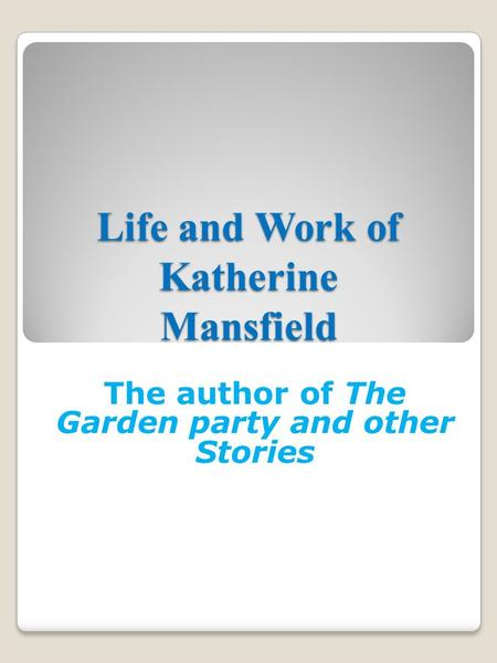 Life and Work of Katherine Mansfield The author of The Garden party and other Stories.