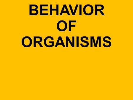 BEHAVIOR OF ORGANISMS What is Behavior? Anything an animal does in response to a stimulus in the environment.
