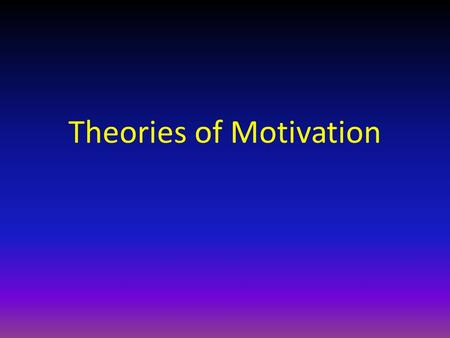 Theories of Motivation. Motivation Factors within and outside an organism that cause it to behave a certain way at a certain time Biological, emotional,