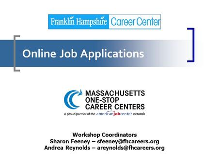 Online Job Applications Workshop Coordinators Sharon Feeney – Andrea Reynolds –