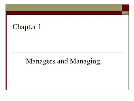 Chapter 1 Managers and Managing. 1-2 Learning Objectives 1. Define management and explain the difference between efficiency and effectiveness. 2. Identify.
