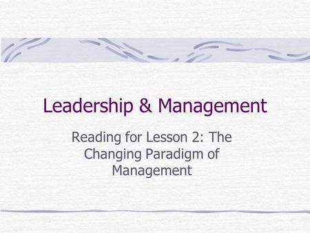 Leadership & Management Reading for Lesson 2: The Changing Paradigm of Management.