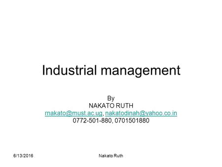6/13/2016Nakato Ruth Industrial management By NAKATO RUTH  0772-501-880,