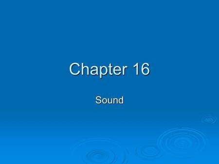 Chapter 16 Sound. The Production of Sound Waves  Sound is a result of vibrations or oscillations.  Ex: As the prong in the tuning fork swings to the.