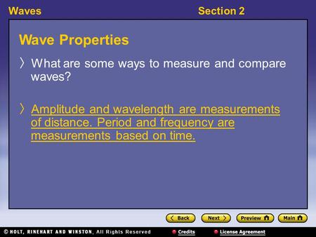 WavesSection 2 Wave Properties 〉 What are some ways to measure and compare waves? 〉 Amplitude and wavelength are measurements of distance. Period and frequency.