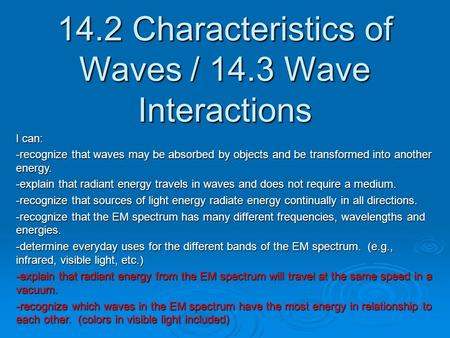 14.2 Characteristics of Waves / 14.3 Wave Interactions I can: -recognize that waves may be absorbed by objects and be transformed into another energy.