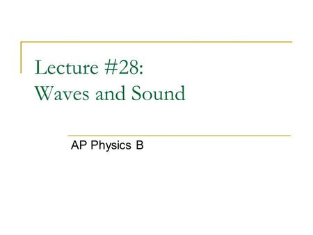 Lecture #28: Waves and Sound AP Physics B. wave direction What is a wave? A wave is a traveling disturbance. A wave carries energy from place to place.