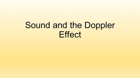 Sound and the Doppler Effect. Sound All sounds are produced by the vibrations of material objects They are compressional waves carried by a medium (air,