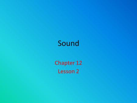 Sound Chapter 12 Lesson 2. Sound Stay quiet for 30 seconds. Write the sounds you hear. ___________________.
