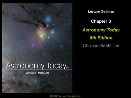 Lecture Outlines Astronomy Today 8th Edition Chaisson/McMillan © 2014 Pearson Education, Inc. Chapter 3.