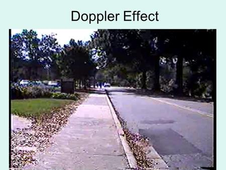 Doppler Effect The Doppler Effect is the change in the observed frequency caused by the motion of the wave source.