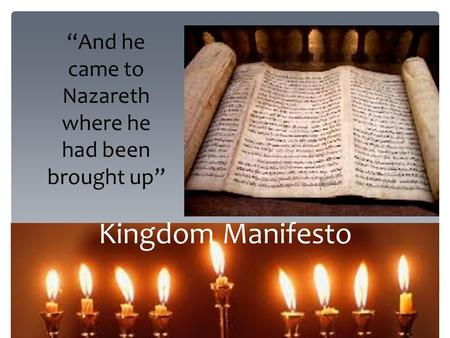 "Kingdom Manifesto ""And he came to Nazareth where he had been brought up"""