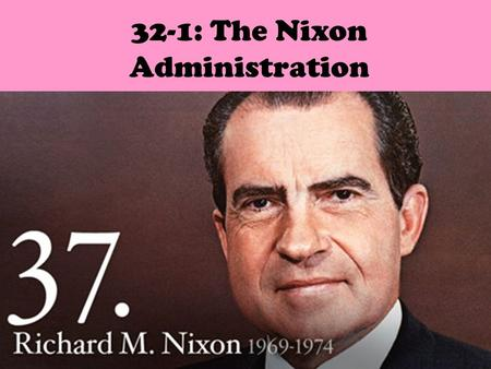 32-1: The Nixon Administration. 1. Size and power of the federal government Policies: Adopted policy of New Federalism (A plan to give federal power back.