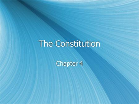 The Constitution Chapter 4. Principles  Popular sovereignty  Separation of powers  Checks and balances  Limited government  Federalism  Popular.