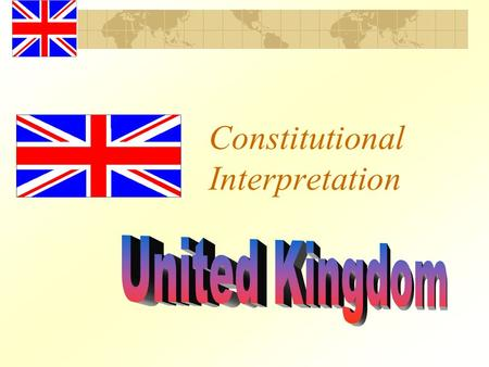 Constitutional Interpretation. BACKGROUND INFO No written constitution, i.e. no supra- legislative yardstick to measure the constitutionality of a statute.