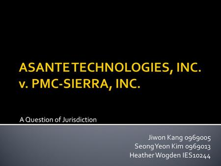 A Question of Jurisdiction Jiwon Kang 0969005 Seong Yeon Kim 0969013 Heather Wogden IES10244.