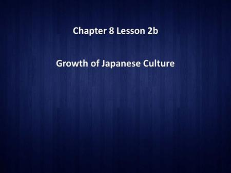 Chapter 8 Lesson 2b Growth of Japanese Culture. A Golden Age of Literature and Drama Japanese Writing Systems Japan adopted China's writing system. Japan.