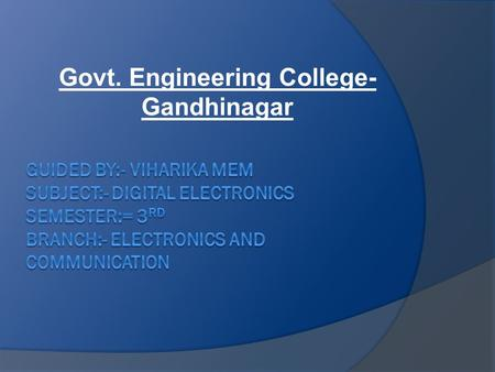 Govt. Engineering College- Gandhinagar. It is all about……  STATE MACHINE.