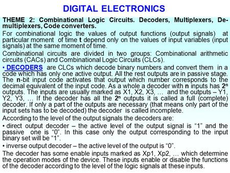 DIGITAL ELECTRONICS THEME 2: Combinational Logic Circuits. Decoders, Multiplexers, De- multiplexers, Code converters. For combinational logic the values.
