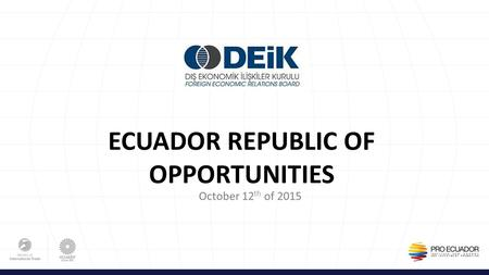 October 12 th of 2015 ECUADOR REPUBLIC OF OPPORTUNITIES.