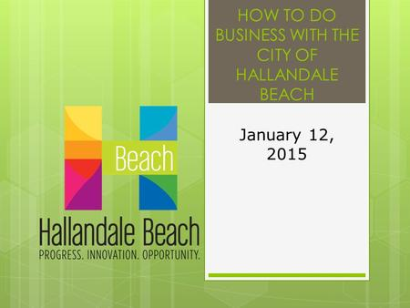 HOW TO DO BUSINESS WITH THE CITY OF HALLANDALE BEACH January 12, 2015.