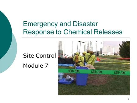 1 Emergency and Disaster Response to Chemical Releases Site Control Module 7.